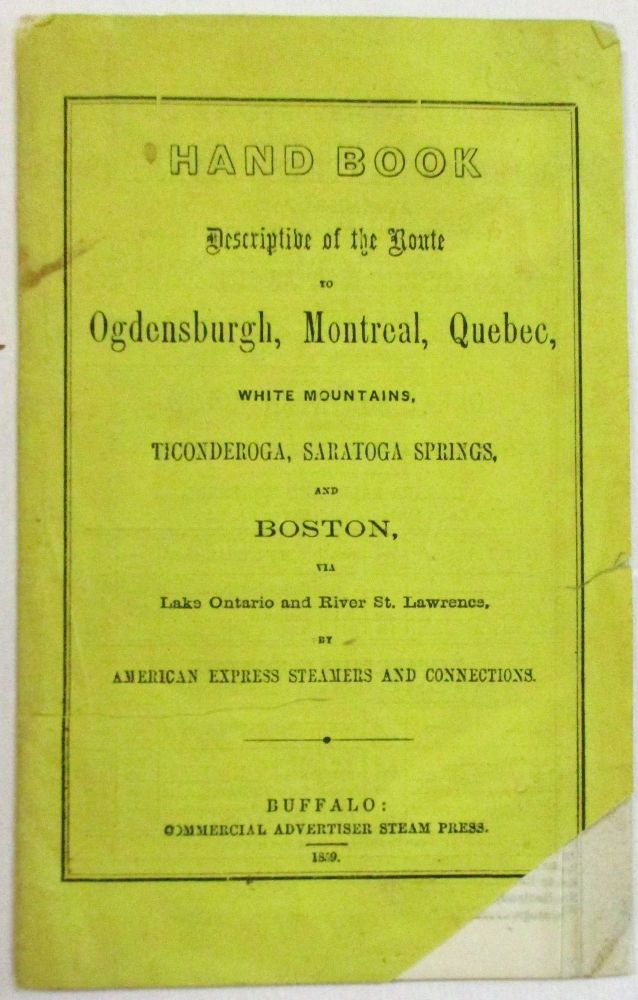 HAND BOOK DESCRIPTIVE OF THE ROUTE TO OGDENSBURGH, MONTREAL, QUEBEC, WHITE MOUNTAINS, TICONDEROGA, SARATOGA SPRINGS, AND BOSTON, VIA LAKE ONTARIO AND RIVER ST. LAWRENCE. BY AMERICAN EXPRESS STEAMERS AND CONNECTIONS. American Express Company.