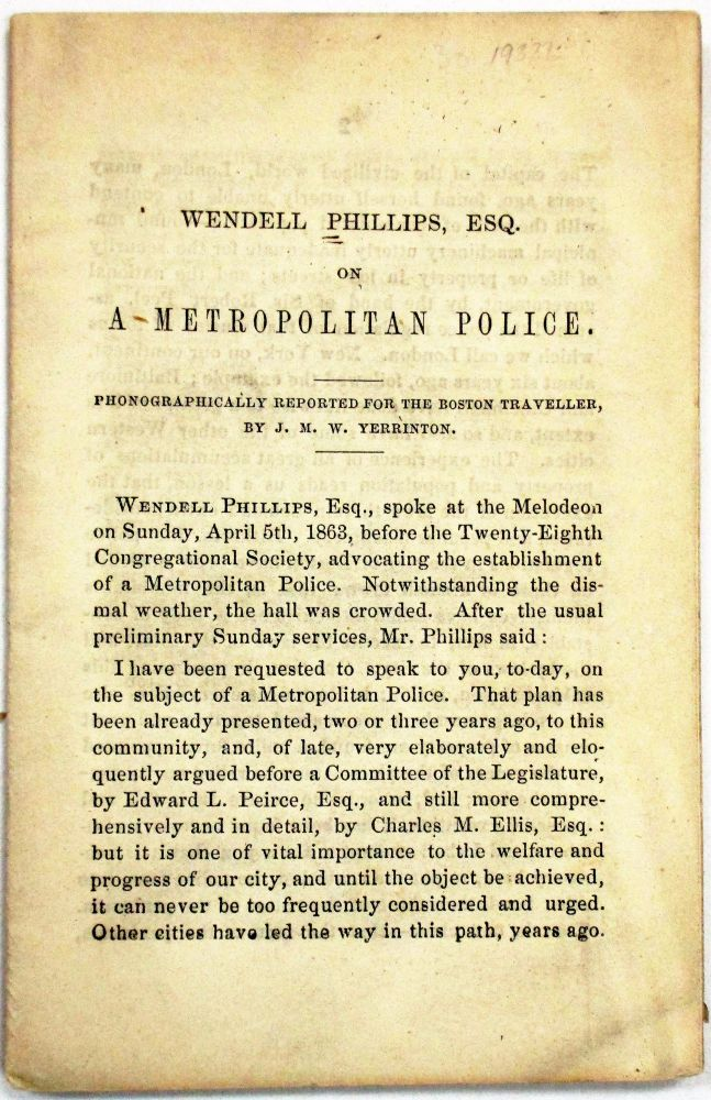 WENDELL PHILLIPS, ESQ. ON A METROPOLITAN POLICE. PHONOGRAPHICALLY REPORTED FOR THE BOSTON TRAVELLER, BY J.M.W. YERRINTON. Wendell Phillips.