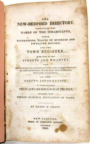 THE NEW-BEDFORD DIRECTORY, CONTAINING THE NAMES OF THE INHABITANTS, THEIR OCCUPATIONS, PLACES OF BUSINESS AND DWELLING HOUSES; AND THE TOWN REGISTER WITH LISTS OF THE STREETS AND WHARVES, THE TOWN OFFICERS, PUBLIC OFFICES AND BANKS, CHURCHES AND MINISTERS, PHYSICIANS AND SURGEONS, WHALING STATISTICS, AND OTHER USEFUL INFORMATION: TO WHICH IS ADDED THE BY-LAWS AND ORDINANCES OF THE TOWN, TOGETHER WITH CERTAIN MUNICIPAL REGULATIONS OF POLICE. Henry H. Crapo.