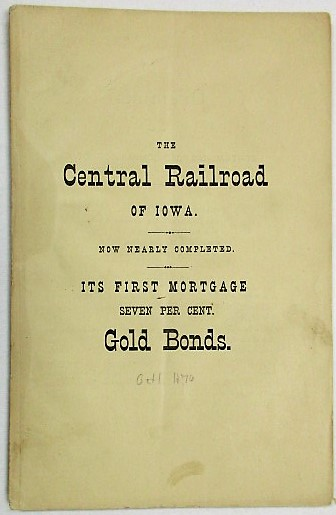 THE CENTRAL RAILROAD OF IOWA, TWO HUNDRED AND FORTY MILES IN LENGTH, FORMING, WITH ITS CONNECTIONS, A DIRECT AND UNBROKEN LINE FROM ST. LOUIS TO ST. PAUL. VALUE AND SECURITY OF ITS FIRST MORTGAGE 7 PER CT. GOLD BONDS. Central Railroad of Iowa.