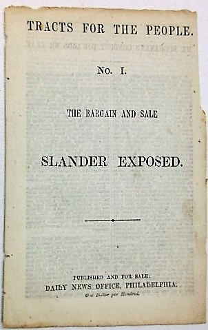 TRACTS FOR THE PEOPLE. NO. I. THE BARGAIN AND SALE SLANDER EXPOSED. James Buchanan.