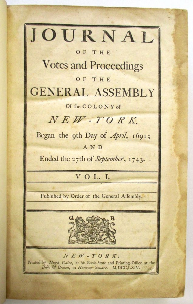 JOURNAL OF THE VOTES AND PROCEEDINGS OF THE GENERAL ASSEMBLY OF THE COLONY OF NEW-YORK. BEGAN THE 9TH DAY OF APRIL, 1691; AND ENDED THE 27TH OF SEPTEMBER, 1743. VOL. I. PUBLISHED BY ORDER OF THE GENERAL ASSEMBLY. [and] JOURNAL OF THE VOTES AND PROCEEDINGS...BEGAN THE 8TH DAY OF NOVEMBER, 1743; AND ENDED THE 23D OF DECEMBER, 1765. VOL. II. New York.