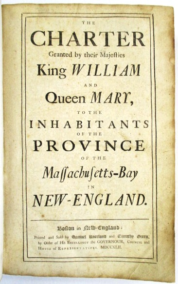 THE CHARTER GRANTED BY THEIR MAJESTIES KING WILLIAM AND QUEEN MARY, TO THE INHABITANTS OF THE PROVINCE OF MASSACHUSETTS-BAY IN NEW-ENGLAND. Massachusetts.