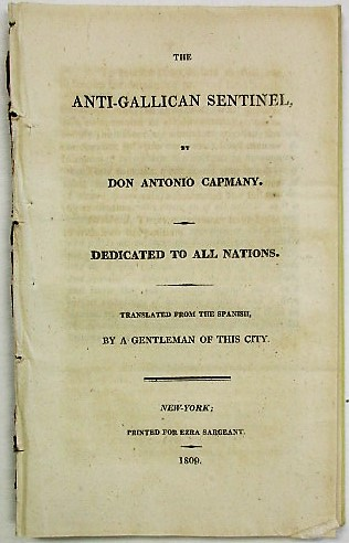 THE ANTI-GALLICAN SENTINEL. DEDICATED TO ALL NATIONS. TRANSLATED FROM THE SPANISH, BY A GENTLEMAN OF THIS CITY. Antonio de Capmany y. de Montpalau.