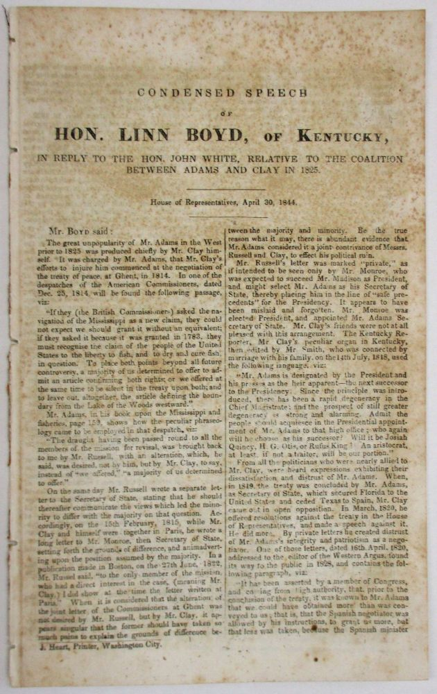 CONDENSED SPEECH OF HON. LINN BOYD, OF KENTUCKY, IN REPLY TO THE HON. JOHN WHITE, RELATIVE TO THE COALITION BETWEEN ADAMS AND CLAY IN 1825. Linn Boyd.