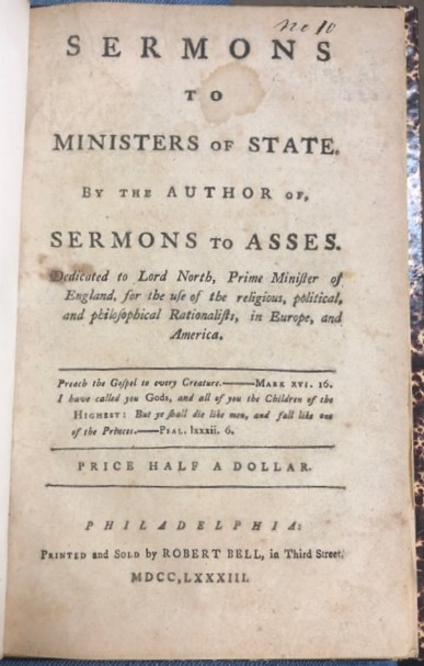 SERMONS TO MINISTERS OF STATE. BY THE AUTHOR OF, SERMONS TO ASSES. DEDICATED TO LORD NORTH, PRIME MINISTER OF ENGLAND, FOR THE USE OF THE RELIGIOUS, POLITICAL, AND PHILOSOPHICAL RATIONALISTS, IN EUROPE, AND AMERICA. James Murray, Benjamin Towne.