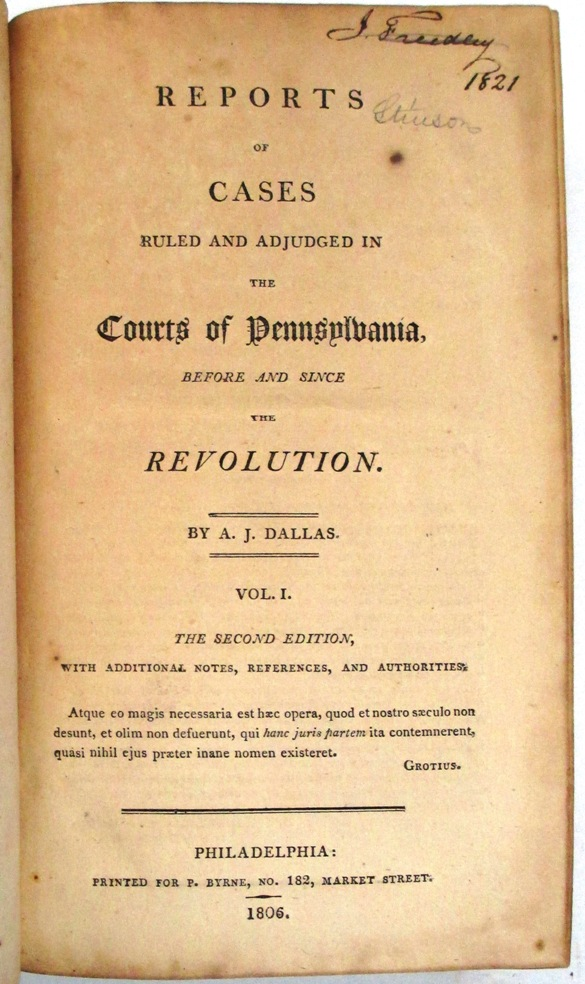 REPORTS OF CASES RULED AND ADJUDGED IN THE COURTS OF PENNSYLVANIA BEFORE AND SINCE THE REVOLUTION. Dallas, lexander, ames.