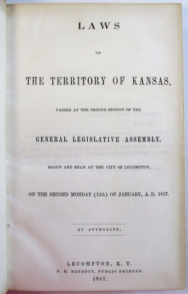 LAWS OF THE TERRITORY OF KANSAS, PASSED AT THE SECOND SESSION OF THE GENERAL LEGISLATIVE ASSEMBLY. BEGUN AND HELD AT THE CITY OF LECOMPTON, ON THE SECOND MONDAY (12TH) OF JANUARY, A.D. 1857. Kansas.