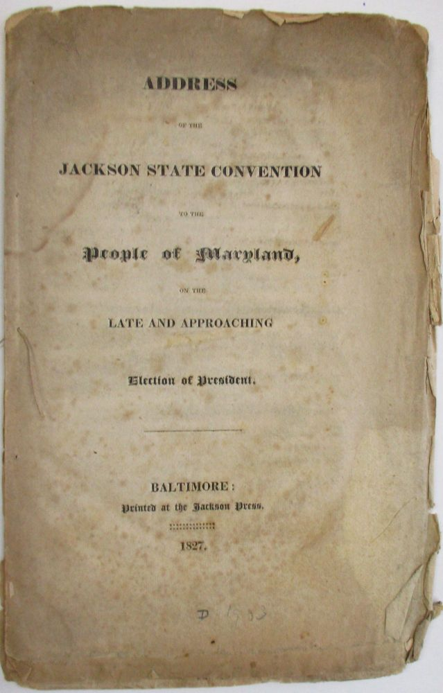 ADDRESS OF THE JACKSON STATE CONVENTION TO THE PEOPLE OF MARYLAND, ON THE LATE AND APPROACHING ELECTION OF PRESIDENT. Andrew Jackson.