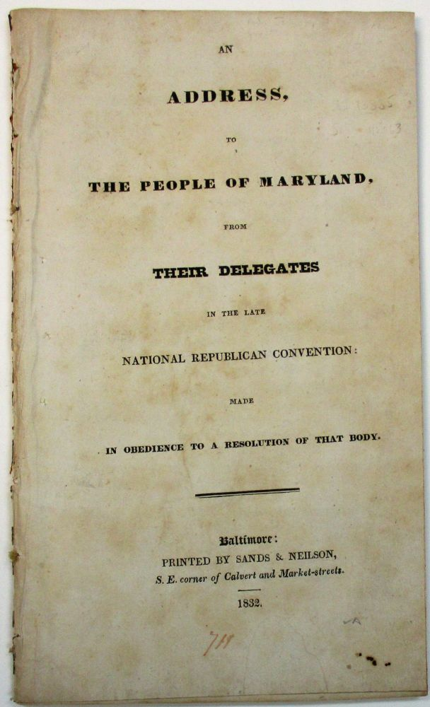 AN ADDRESS, TO THE PEOPLE OF MARYLAND, FROM THEIR DELEGATES IN THE LATE NATIONAL REPUBLICAN CONVENTION: MADE IN OBEDIENCE TO A RESOLUTION OF THAT BODY. Maryland.