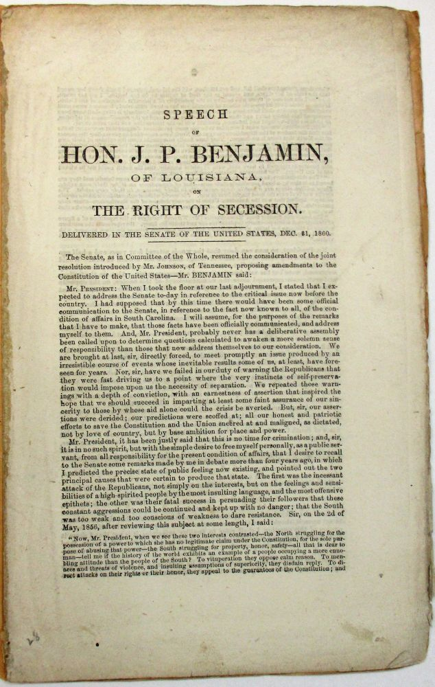 SPEECH OF HON. J.P. BENJAMIN, OF LOUISIANA, ON THE RIGHT OF SECESSION. DELIVERED IN THE SENATE OF THE UNITED STATES, DEC. 31, 1860. P. Benjamin, udah.