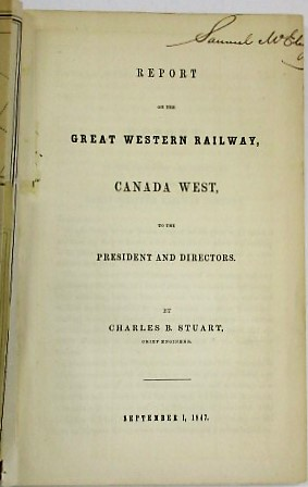 REPORT OF THE GREAT WESTERN RAILWAY, CANADA WEST, TO THE PRESIDENT AND DIRECTORS. BY CHARLES B. STUART, CHIEF ENGINEER. Great Western Railroad Company:.