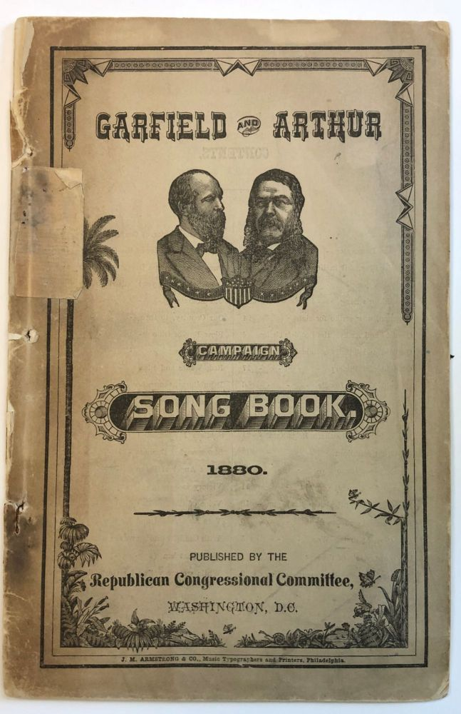 GARFIELD AND ARTHUR CAMPAIGN SONG BOOK. PUBLISHED BY THE REPUBLICAN CONGRESSIONAL COMMITTEE, WASHINGTON, D.C. Election of 1880.