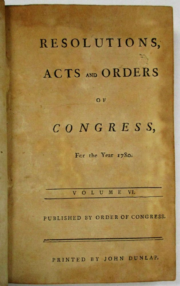 RESOLUTIONS, ACTS AND ORDERS OF CONGRESS, FOR THE YEAR 1780. VOLUME VI. PUBLISHED BY ORDER OF CONGRESS. Continental Congress.