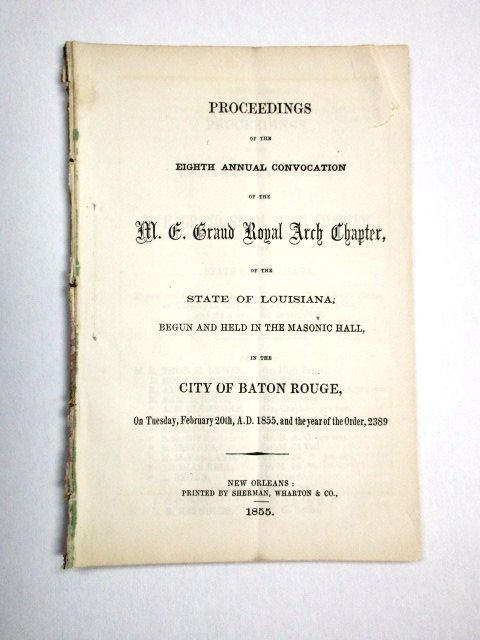 PROCEEDINGS OF THE EIGHTH ANNUAL CONVOCATION OF THE M.E. GRAND ROYAL ARCH CHAPTER, OF THE STATE OF LOUISIANA, BEGUN AND HELD AT THE MASONIC HALL, IN THE CITY OF BATON ROUGE, ON TUESDAY, FEBRUARY 20TH, A.D. 1855, AND THE YEAR OF THE ORDER, 2389. Louisiana Freemasons:.