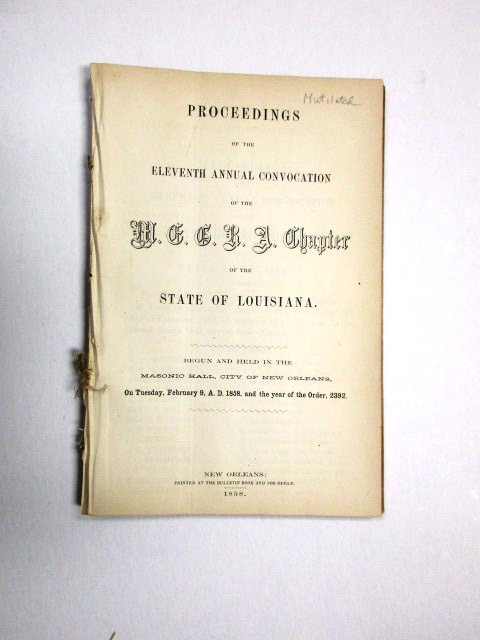 PROCEEDINGS OF THE ELEVENTH ANNUAL CONVOCATION OF THE M.E.G.R.A. CHAPTER OF THE STATE OF LOUISIANA. BEGUN AND HELD IN THE MASONIC HALL, CITY OF NEW ORLEANS, ON TUESDAY, FEBRUARY 9, A.D. 1858, AND THE YEAR OF THE ORDER, 2392. Louisiana Freemasons:.