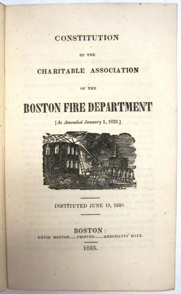 CONSTITUTION OF THE CHARITABLE ASSOCIATION OF THE BOSTON FIRE DEPARTMENT [AS AMENDED JANUARY 1, 1833.] INSTITUTED JUNE 19, 1828. Boston Fire Department.