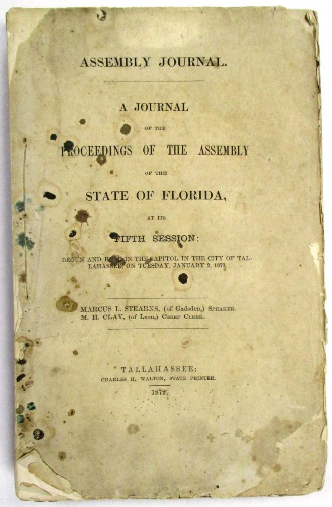 ASSEMBLY JOURNAL. A JOURNAL OF THE PROCEEDINGS OF THE ASSEMBLY OF THE STATE OF FLORIDA, AT ITS FIFTH SESSION: BEGUN AND HELD IN THE CAPITOL, IN THE CITY OF TALLAHASSEE, ON TUESDAY, JANUARY 2, 1872. Florida.