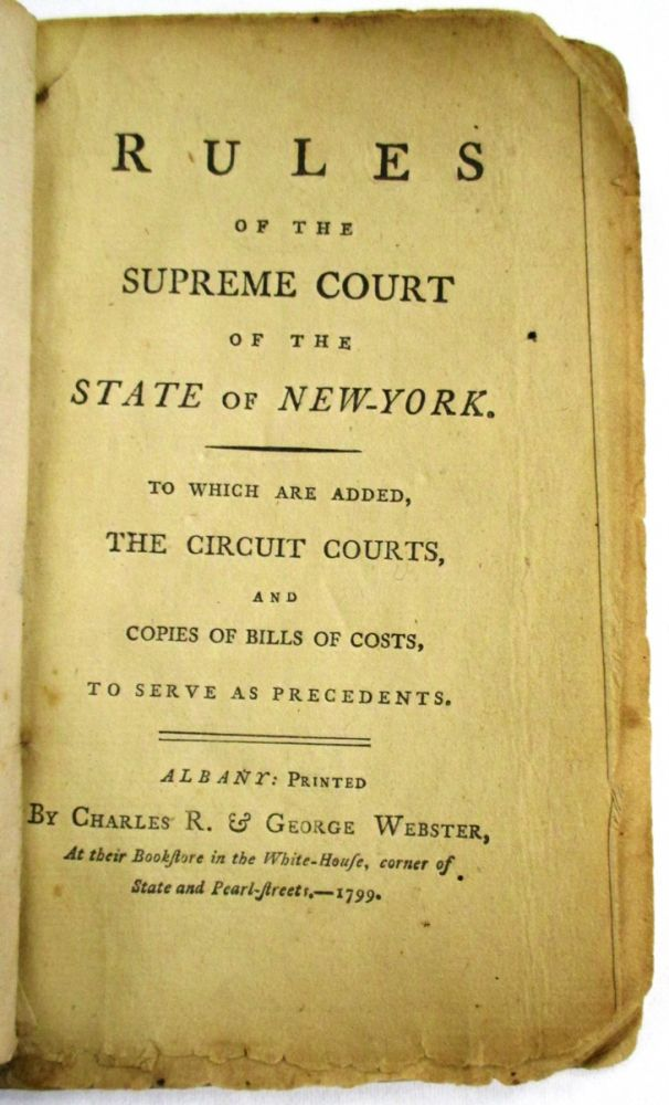 RULES OF THE SUPREME COURT OF THE STATE OF NEW-YORK, TO WHICH ARE ADDED, THE CIRCUIT COURTS, AND COPIES OF BILLS OF COSTS, TO SERVE AS PRECEDENTS. New York Supreme Court.