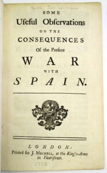 SOME USEFUL OBSERVATIONS ON THE CONSEQUENCES OF THE PRESENT WAR WITH SPAIN. Sir William Keith.