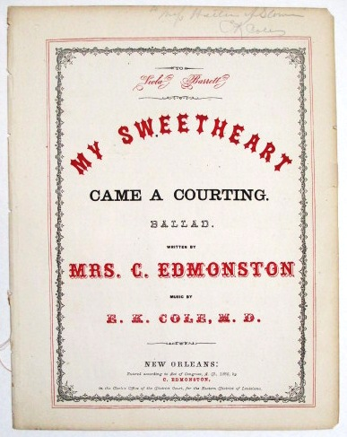 TO VIOLA BARRETT. MY SWEETHEART CAME A COURTING. BALLAD. WRITTEN BY MRS. C. EDMONSTON | MUSIC BY E.K. COLE, M.D. Mrs. C. Edmonston.