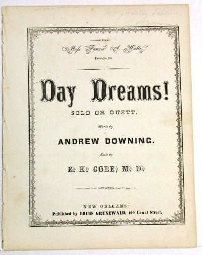 TO MISS FANNIE A. WATTS | BLOOMINGTON, IND. DAY DREAMS! SOLO OR DUETT. WORDS BY ANDREW DOWNING. MUSIC BY E.K. COLE, M.D. Andrew Downing.