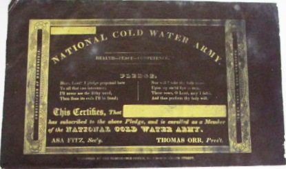 NATIONAL COLD WATER ARMY. HEALTH - PEACE - COMPETENCE. PLEDGE. THIS CERTIFIES, THAT [----] HAS SUBSCRIBED TO THE ABOVE PLEDGE, AND IS ENROLLED AS A MEMBER OF THE NATIONAL COLD WATER ARMY. ASA FITZ, SEC'Y. THOMAS ORR, PRES'T. National Cold Water Army.