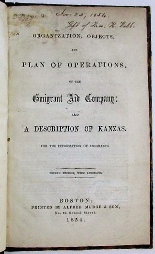 ORGANIZATION, OBJECTS, AND PLAN OF OPERATIONS, OF THE EMIGRANT AID COMPANY: ALSO A DESCRIPTION OF KANSAS. FOR THE INFORMATION OF EMIGRANTS. FOURTH EDITION, WITH ADDITIONS. Thomas H. Webb.