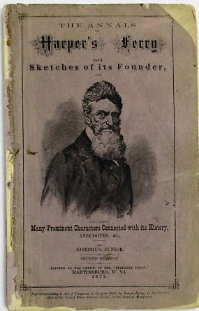 THE ANNALS OF HARPER'S FERRY WITH SKETCHES OF ITS FOUNDER, AND MANY PROMINENT CHARACTERS CONNECTED WITH ITS HISTORY, ANECDOTES, &C, BY JOSEPHUS, JUNIOR. SECOND EDITION. Joseph Barry.
