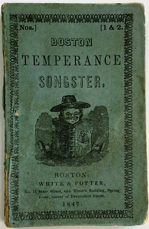 BOSTON TEMPERANCE SONGSTER; A COLLECTION OF SONGS AND HYMNS FOR TEMPERANCE SOCIETIES ORIGINAL AND SELECTED. K. Potter, obert.