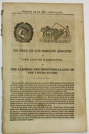 THE PIERCE AND KING DEMOCRATIC ASSOCIATION OF THE CITY OF WASHINGTON, TO THE LABORING AND PRODUCING CLASSES OF THE UNITED STATES. Election of 1852.