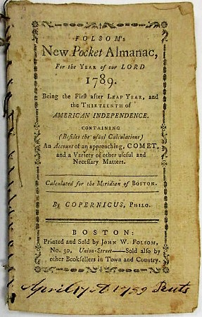 FOLSOM'S NEW POCKET ALMANAC, FOR THE YEAR OF OUR LORD 1789. BEING THE FIRST AFTER LEAP YEAR... CONTAINING (BESIDES THE USUAL CALCULATIONS) AN ACCOUNT OF AN APPROACHING, COMET, AND A VARIETY OF OTHER USEFUL AND NECESSARY MATTERS. CALCULATED FOR THE MERIDIAN OF BOSTON. BY COPERNICUS, PHILO. John W. Folsom.