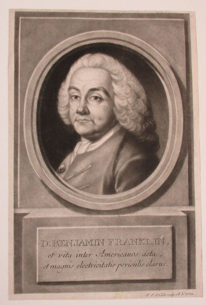 """MEZZOTINT BUST PORTRAIT OF BENJAMIN FRANKLIN, DIRECTED LEFT, FACING FRONT, WEARING THICK CURLED WIG AND COAT WITH WHITE CRAVAT, OVAL OVER BASE ENGRAVED """"D. BENJAMIN FRANKLIN, ET VITA INTER AMERICANOS ACTA, ET MAGNIS ELECTRICITATIS PERICULIS CLARUS."""", WITHIN RECTANGULE BORDER. [At very bottom: J.E. HAID SCULP. A.V. 1778.]. Benjamin Franklin, J. E. Haid."""