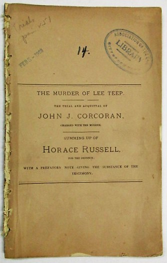 THE MURDER OF LEE TEEP. THE TRIAL AND ACQUITTAL OF JOHN J. CORCORAN, CHARGED WITH THE MURDER. SUMMING UP OF HORACE RUSSELL, FOR THE DEFENCE; WITH A PREFATORY NOTE GIVING THE SUBSTANCE OF THE TESTIMONY. [Caption title: COURT OF GENERAL SESSIONS OF THE PEACE FOR THE CITY AND COUNTY OF NEW YORK. THE PEOPLE & C., VS. JOHN J. CORCORAN.]. John J. Corcoran.