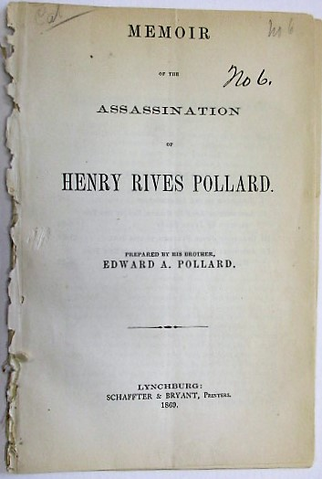 MEMOIR OF THE ASSASSINATION OF HENRY RIVES POLLARD. PREPARED BY HIS BROTHER, EDWARD A. POLLARD. Edward A. Pollard.