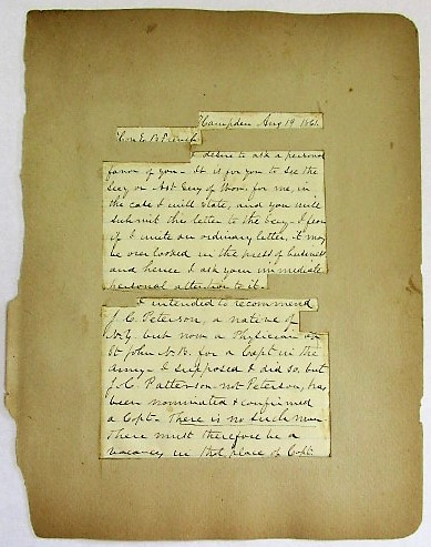 """AUTOGRAPH LETTER SIGNED, ON PLAIN LINED PAPER, TO E.B. FRENCH, DATED AT HAMPDEN [MAINE], AUGUST 19, 1861, ASKING FOR HELP IN SECURING A CAPTAIN'S COMMISSION FOR J.C. PETERSON: """"I DESIRE TO ASK A PERSONAL FAVOR OF YOU. IT IS FOR YOU TO SEE THE SECY OR AST SECY OF WAR, FOR ME, IN THE CASE I WILL STATE, AND YOU WILL SUBMIT THIS LETTER TO THE SECY. I FEAR IF I WRITE AN ORDINARY LETTER, IT MAY BE OVERLOOKED IN THE PRESS OF BUSINESS AND HENCE I ASK YOUR IMMEDIATE PERSONAL ATTENTION TO IT. """"I INTENDED TO RECOMMEND J.C. PETERSON, A NATIVE OF N.Y. BUT NOW A PHYSICIAN AT ST. JOHN N.B. FOR A CAPT IN THE ARMY. I SUPPOSED I DID SO, BUT J.C. PATTERSON - NOT PETERSON, HAS BEEN NOMINATED & CONFIRMED A CAPT. THERE IS NO SUCH MAN. THERE MUST THEREFORE BE A VACANCY IN THAT PLACE OF CAPT. AS THERE IS NO J.C. PATTERSON TO ACCEPT. HENCE I SUPPOSE J.C. PETERSON CAN BE APPOINTED AND COMMISSIONED TO SUPPLY THAT VACANCY, AND HIS NOMINATION SENT TO THE SENATE AT THE NEXT SESSION. I WANT IT DONE AT ONCE BECAUSE I INFORMED PETERSON THAT HE WOULD BE APPOINTED, AS THE SECY SAID I MIGHT AND IT IS ONLY A MISTAKE IN THE NAME THAT HE WAS NOT. HE IS A SURVEYOR AND PHYSICIAN AND HE AT ONCE SOLD OUT AND IS READY FOR THE SERVICE. A MOST CAPITAL MAN - NONE BETTER - HE WAS EDUCATED AT WEST POINT. """"I APPEAL TO THE SECY TO CORRECT THIS, AND TO YOU TO AID ME, AS IT IS DUE TO PETERSON, AND IS I SUPPOSE OWING TO MY GIVING THE WRONG NAME. LET ME HEAR FROM YOU. YOURS TRULY H. HAMLIN"""" Hannibal Hamlin."""