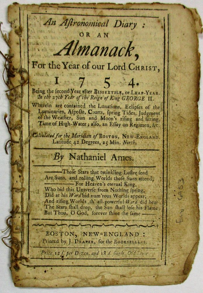AN ASTRONOMICAL DIARY: OR AN ALMANACK FOR THE YEAR OF OUR LORD CHRIST, 1754... CALCULATED FOR THE MERIDIAN OF BOSTON, NEW- ENGLAND. Nathaniel Ames.