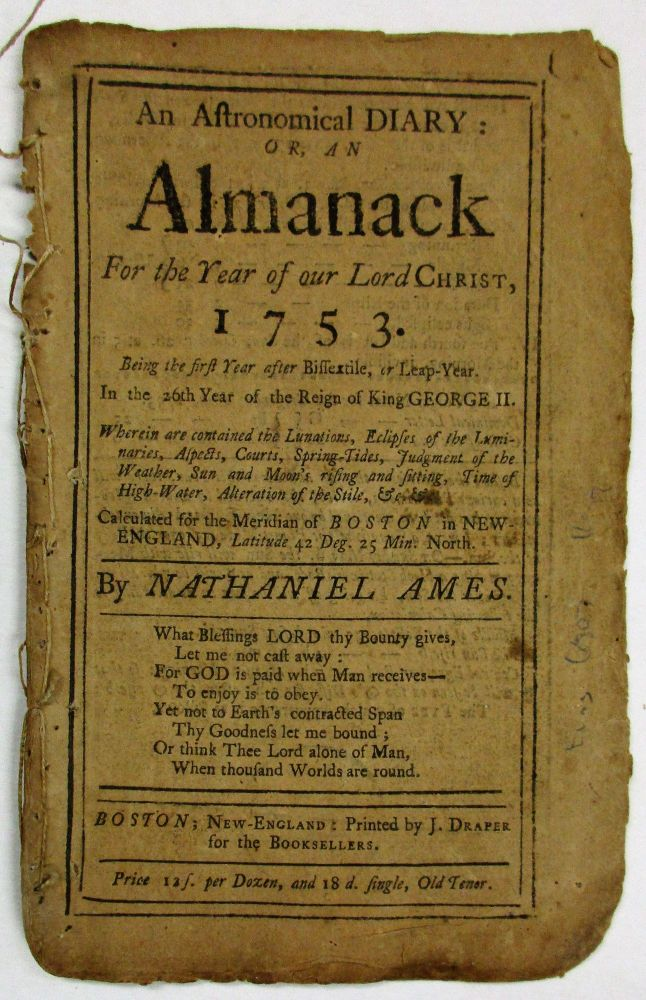 AN ASTRONOMICAL DIARY, OR, AN ALMANACK FOR THE YEAR OF OUR LORD CHRIST, 1753. CALCULATED FOR THE MERIDIAN OF BOSTON IN NEW- ENGLAND. Nathaniel Ames.