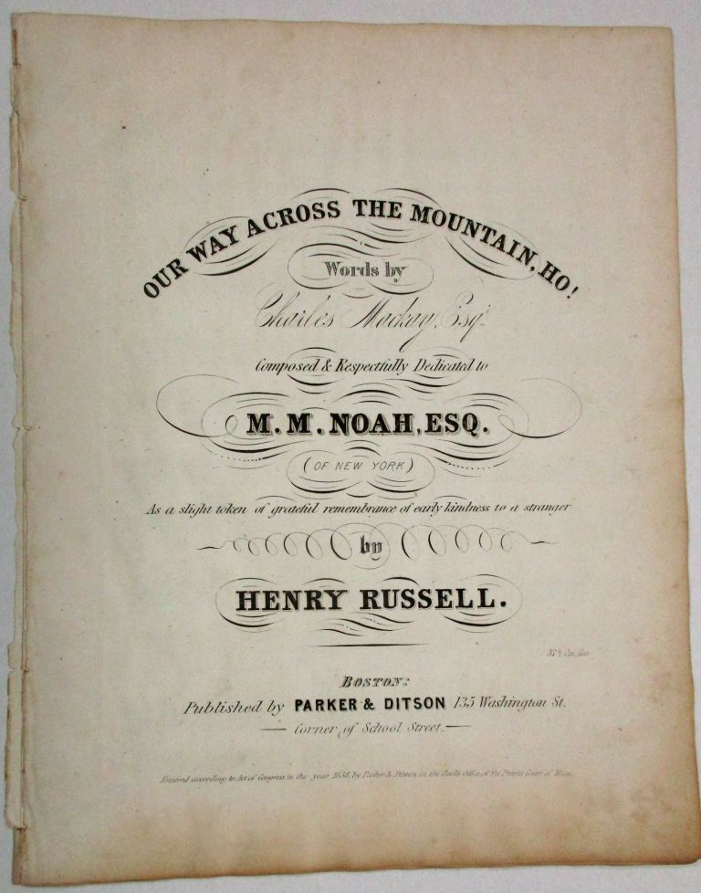 OUR WAY ACROSS THE MOUNTAIN, HO! WORDS BY CHARLES MACKAY, ESQ. COMPOSED & RESPECTFULLY DEDICATED TO M.M. NOAH, ESQ. (OF NEW YORK) AS A SLIGHT TOKEN OF GRATEFUL REMEMBRANCE OF EARLY KINDNESS TO A STRANGER BY HENRY RUSSELL. Judaica, Henry Russell, Charles Mackay.