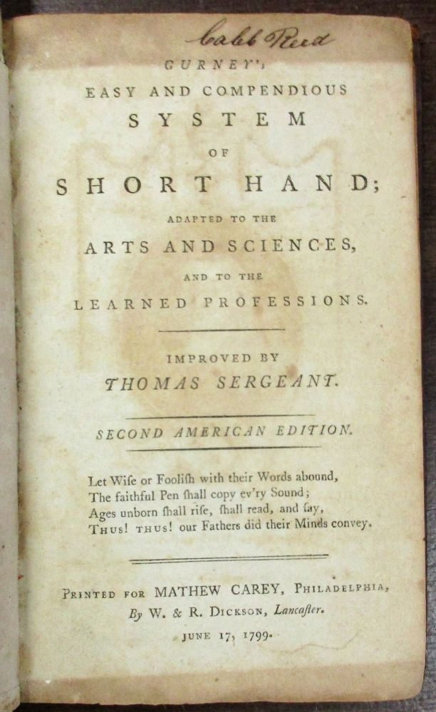 GURNEY'S EASY AND COMPENDIOUS SYSTEM OF SHORT HAND; ADAPTED TO THE ARTS AND SCIENCES, AND TO THE LEARNED PROFESSIONS. IMPROVED BY THOMAS SERGEANT. SECOND AMERICAN EDITION. Thomas Gurney.