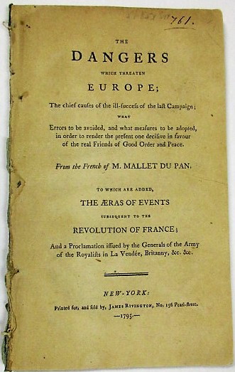 THE DANGERS WHICH THREATEN EUROPE; THE CHIEF CAUSES OF THE ILL-SUCCESS OF THE LAST CAMPAIGN: WHAT ERRORS TO BE AVOIDED, AND WHAT MEASURES TO BE ADOPTED, IN ORDER TO RENDER THE PRESENT ONE DECISIVE IN FAVOUR OF THE REAL FRIENDS OF GOOD ORDER AND PEACE. FROM THE FRENCH OF M. MALLET DU PAN. TO WHICH ARE ADDED, THE AERAS OF EVENTS SUBSEQUENT TO THE REVOLUTION OF FRANCE; AND A PROCLAMATION ISSUED BY THE GENERALS OF THE ARMY OF THE ROYALISTS IN LA VENDEE, BRITANNY, &C. &C. M. Mallet du Pan, Jacques.