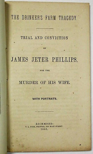 THE DRINKER'S FARM TRAGEDY. TRIAL AND CONVICTION OF JAMES JETER PHILLIPS, FOR THE MURDER OF HIS WIFE. WITH PORTRAITS. James Jeter Phillips.