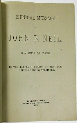 BIENNIAL MESSAGE OF JOHN B. NEIL, GOVERNOR OF IDAHO, TO THE ELEVENTH SESSION OF THE LEGISLATURE OF IDAHO TERRITORY. Idaho Territory.