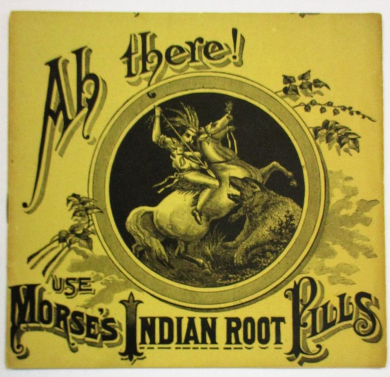 AH THERE! USE MORSE'S INDIAN ROOT PILLS. W. H. Comstock.