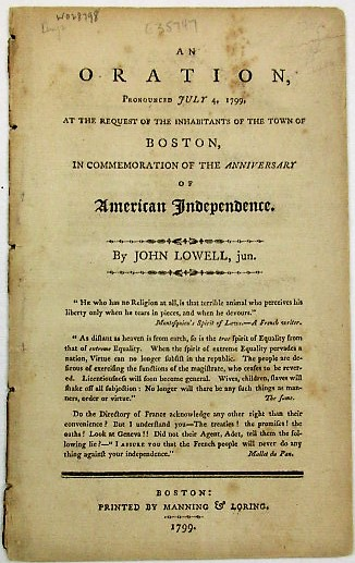 AN ORATION, PRONOUNCED JULY 4, 1799, AT THE REQUEST OF THE INHABITANTS OF THE TOWN OF BOSTON, IN COMMEMORATION OF THE ANNIVERSARY OF AMERICAN INDEPENDENCE. John Jun Lowell.