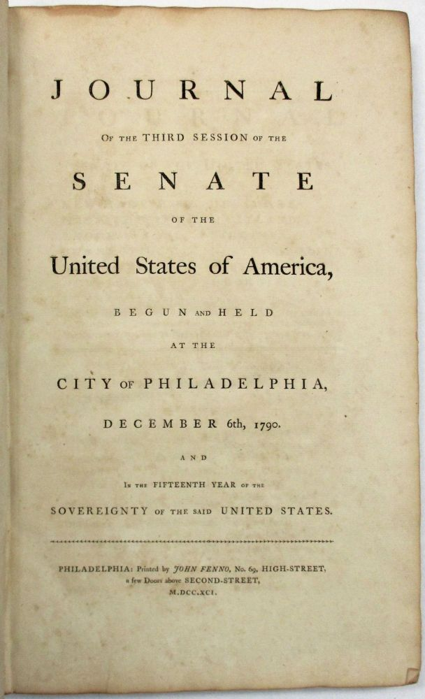 JOURNAL OF THE THIRD SESSION OF THE SENATE OF THE UNITED STATES OF AMERICA, BEGUN AND HELD AT THE CITY OF PHILADELPHIA, DECEMBER 6TH, 1790. AND IN THE FIFTEENTH YEAR OF THE SOVEREIGNTY OF THE SAID UNITED STATES. Third Session First Congress.