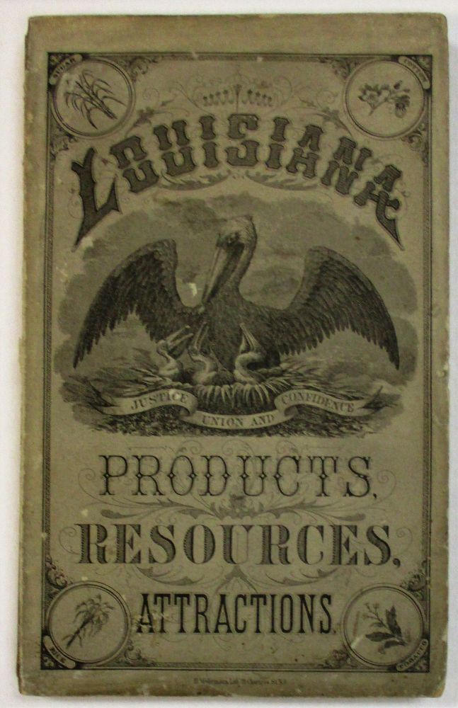 LOUISIANA PRODUCTS, RESOURCES AND ATTRACTIONS, WITH A SKETCH OF THE PARISHES. A HAND BOOK OF RELIABLE INFORMATION CONCERNING THE STATE. PUBLISHED FOR THE STATE BY WM. H. HARRIS, STATE COMMISSIONER OF AGRICULTURE AND IMMIGRATION. SENT FREE ON RECEIPT OF 9 CENTS POSTAGE. Wm. H. Harris.