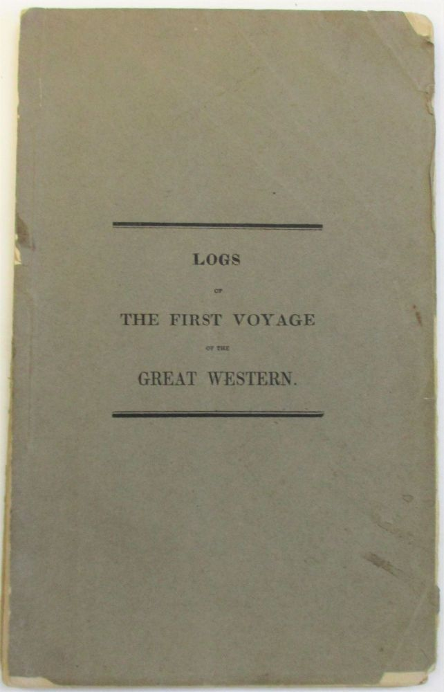 THE LOGS OF THE FIRST VOYAGE, MADE WITH THE UNCEASING AID OF STEAM, BETWEEN ENGLAND AND AMERICA, BY THE GREAT WESTERN OF BRISTOL, LIEUT. JAMES HOSKEN, R.N ., COMMANDER: ALSO AN APPENDIX AND REMARKS. Christopher Claxton.