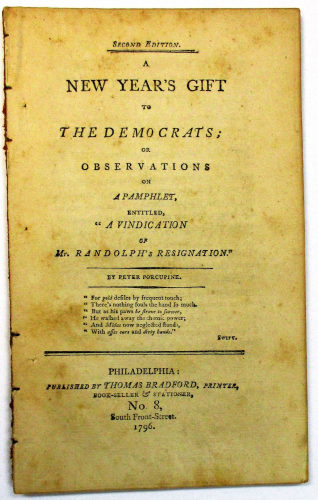 A NEW YEAR'S GIFT TO THE DEMOCRATS; OR OBSERVATIONS ON A PAMPHLET, ENTITLED, 'A VINDICATION OF MR. RANDOLPH'S RESIGNATION.' BY PETER PORCUPINE. William Cobbett.