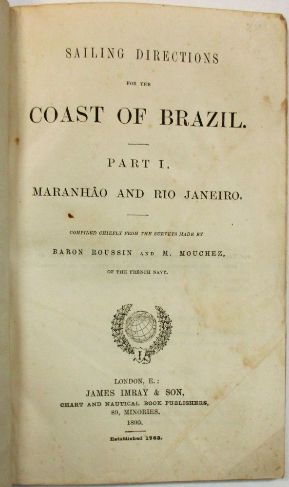 SAILING DIRECTIONS FOR THE COAST OF BRAZIL. PART I. MARANHAO AND RIO JANEIRO. COMPILED CHIEFLY FROM THE SURVEYS MADE BY BARON ROUSSIN AND M. MOUCHEZ, OF THE FRENCH NAVY. Brazil.